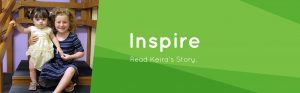 Inspire. Read Keira's story.